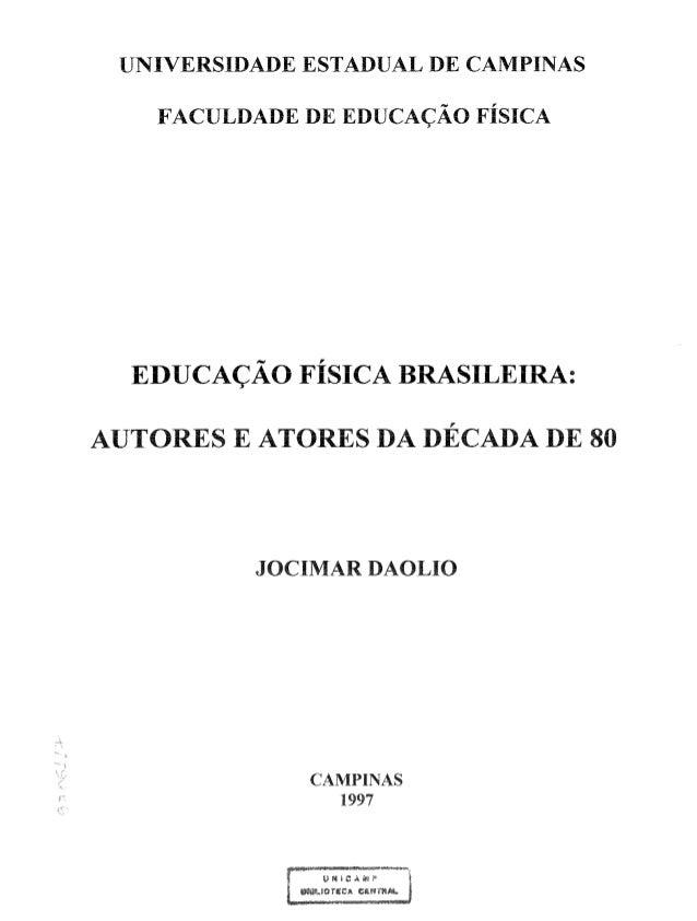 UNIVERSIDADE ESTADUAL DE CAMPINAS FACULDADE DE EDUCAÇÃO FÍSICA EDUCAÇÃO FÍSICA BRASILEIRA: AUTORES E ATORES DA DÉCADA DE 8...