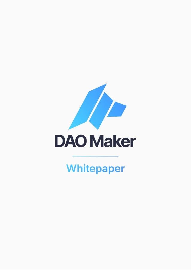 daomaker.com | Email us: info@daomaker.com Copyright © 2019-2020 DAO Maker 1 Whitepaper