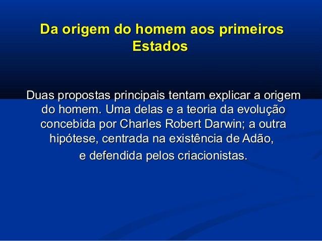 Da origem do homem aos primeirosDa origem do homem aos primeiros EstadosEstados Duas propostas principais tentam explicar ...