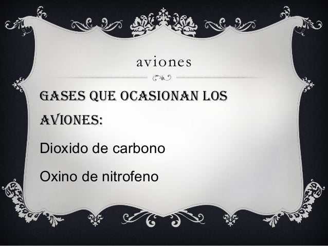 aviones gases que ocasionan los aviones: Dioxido de carbono Oxino de nitrofeno