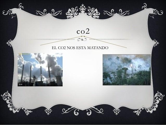 co2 EL CO2 NOS ESTA MATANDO