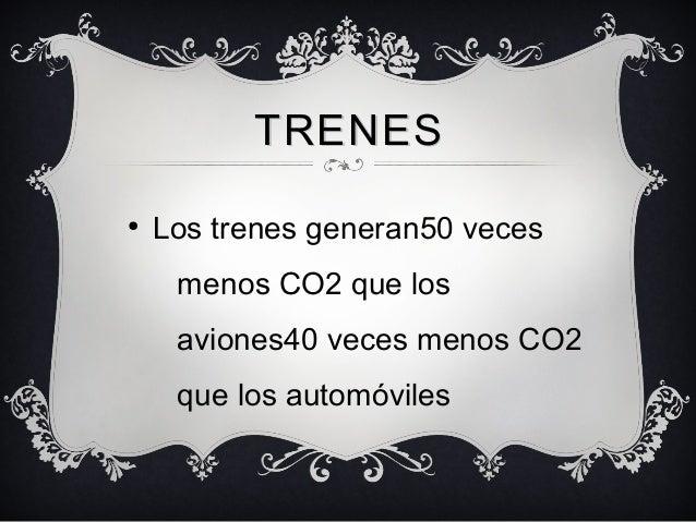 TRENESTRENES ● Los trenes generan50 veces menos CO2 que los aviones40 veces menos CO2 que los automóviles