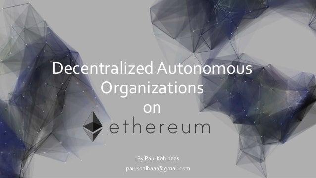 Decentralized Autonomous Organizations on By Paul Kohlhaas paulkohlhaas@gmail.com