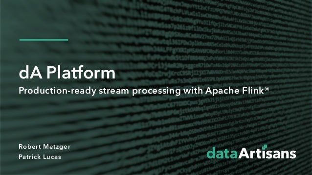 Robert Metzger Patrick Lucas dA Platform Production-ready stream processing with Apache Flink®