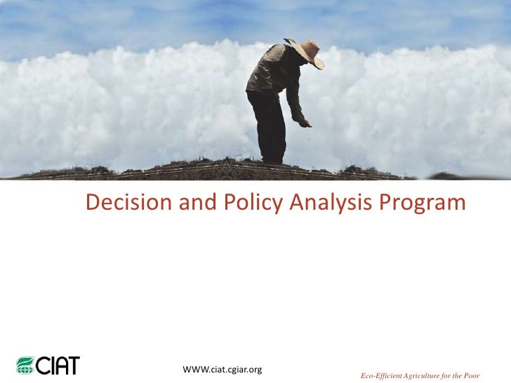 Decision and Policy Analysis Program<br />WWW.ciat.cgiar.org<br />Eco-Efficient Agriculture for the Poor<br />
