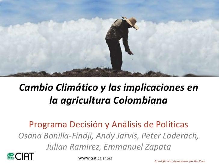 Cambio Climático y las implicaciones en la agricultura Colombiana <br />Programa Decisión y Análisis de Políticas<br />Osa...