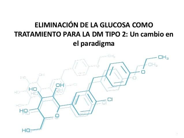 ELIMINACIÓN DE LA GLUCOSA COMO TRATAMIENTO PARA LA DM TIPO 2: Un cambio en el paradigma  1