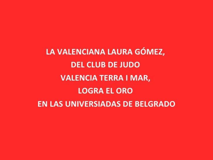 LA VALENCIANA LAURA GÓMEZ,         DEL CLUB DE JUDO       VALENCIA TERRA I MAR,           LOGRA EL ORO EN LAS UNIVERSIADAS...