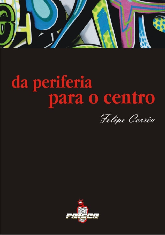 Da Periferia para o Centro Sujeito Revolucionário e Transformação Social Felipe Corrêa