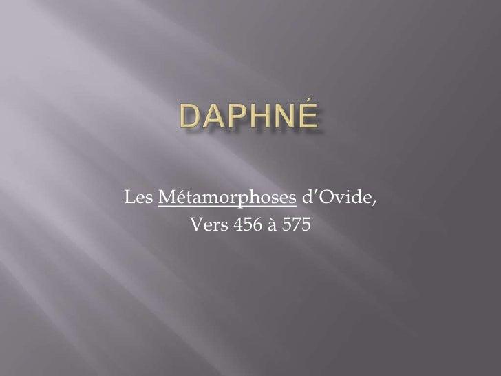 Daphné<br />Les Métamorphosesd'Ovide,<br />Vers 456 à 575<br />
