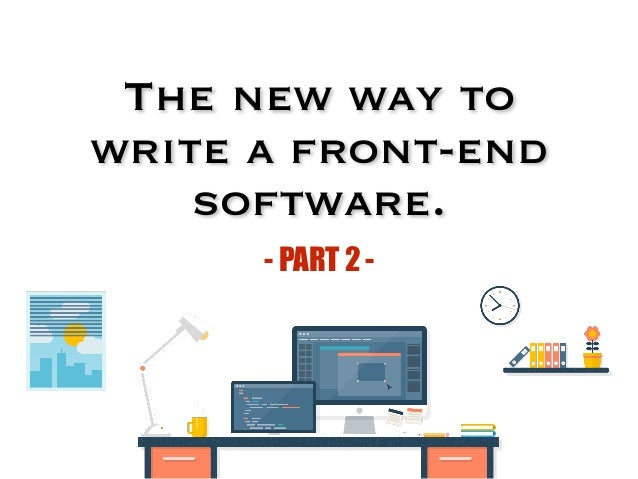 The new way to write a front-end software. - PART 2 -