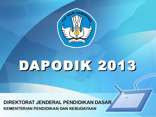 DAPODIK 2013DAPODIK 2013 DIREKTORAT JENDERAL PENDIDIKAN DASAR KEMENTERIAN PENDIDIKAN DAN KEBUDAYAAN