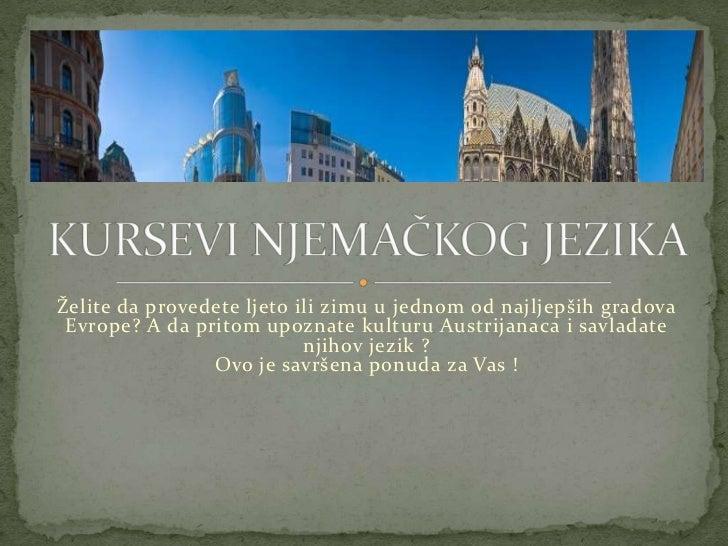Želite da provedete ljeto ili zimu u jednom od najljepših gradova Evrope? A da pritom upoznate kulturu Austrijanaca i savl...