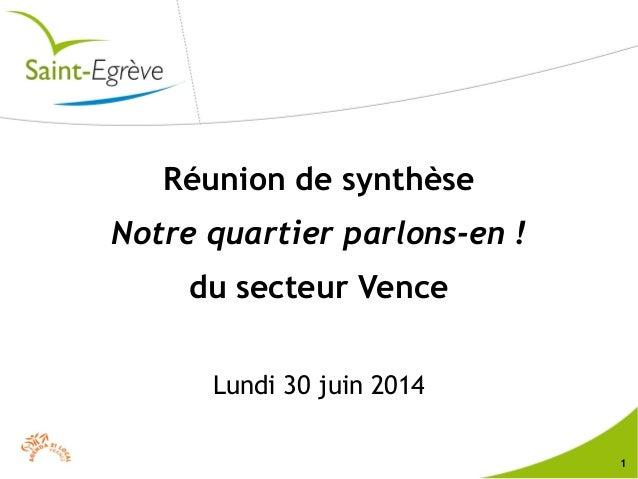 1 Réunion de synthèse Notre quartier parlons-en! du secteur Vence Lundi 30 juin 2014