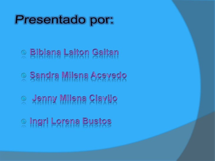 Presentado por:<br />Bibiana LaitonGaitan<br />Sandra Milena Acevedo<br /> Jenny Milena Clavijo<br />Ingri Lorena Bustos<b...