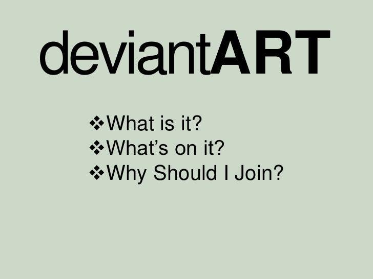 deviantART<br /><ul><li>What is it?