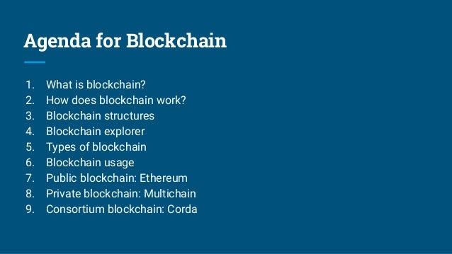 Agenda for Blockchain 1. What is blockchain? 2. How does blockchain work? 3. Blockchain structures 4. Blockchain explorer ...