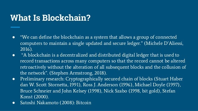 """What Is Blockchain? ● """"We can define the blockchain as a system that allows a group of connected computers to maintain a s..."""
