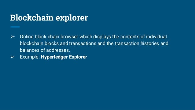 Blockchain explorer ➢ Online block chain browser which displays the contents of individual blockchain blocks and transacti...