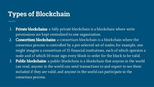 Types of Blockchain 1. Private blockchains: a fully private blockchain is a blockchain where write permissions are kept ce...