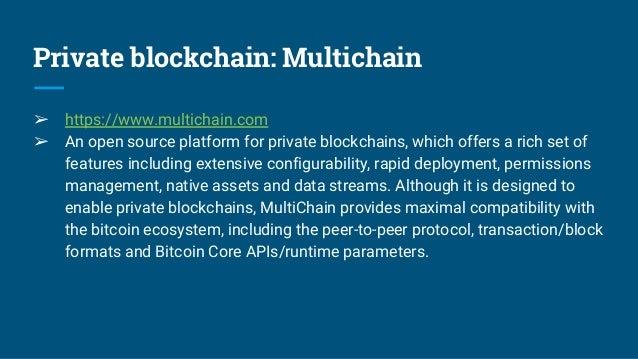Private blockchain: Multichain ➢ https://www.multichain.com ➢ An open source platform for private blockchains, which offer...