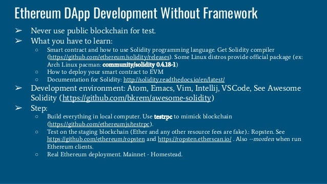 Ethereum DApp Development Without Framework ➢ Never use public blockchain for test. ➢ What you have to learn: ○ Smart cont...