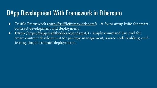 DApp Development With Framework in Ethereum ● Truffle Framework (http://truffleframework.com/) - A Swiss army knife for sm...