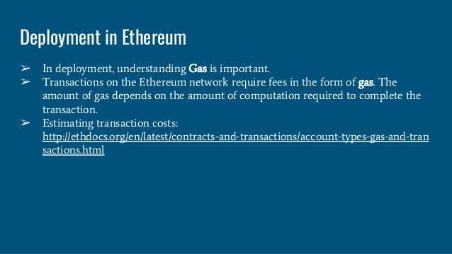 Deployment in Ethereum ➢ In deployment, understanding Gas is important. ➢ Transactions on the Ethereum network require fee...