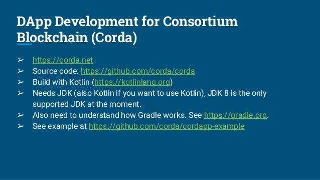 DApp Development for Consortium Blockchain (Corda) ➢ https://corda.net ➢ Source code: https://github.com/corda/corda ➢ Bui...
