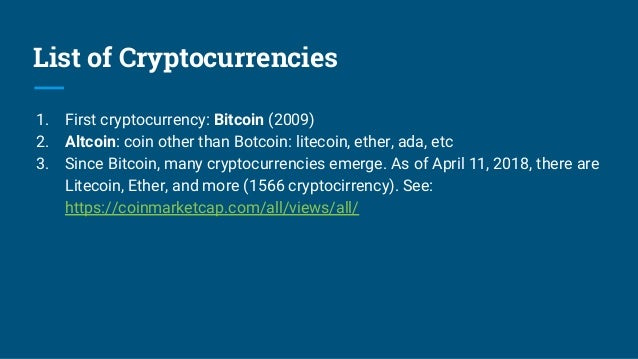 List of Cryptocurrencies 1. First cryptocurrency: Bitcoin (2009) 2. Altcoin: coin other than Botcoin: litecoin, ether, ada...