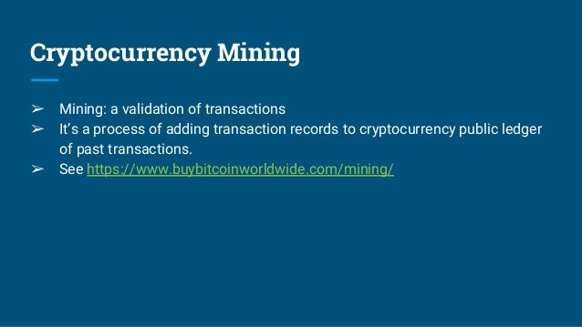Cryptocurrency Mining ➢ Mining: a validation of transactions ➢ It's a process of adding transaction records to cryptocurre...