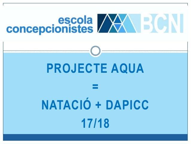 PROJECTE AQUA = NATACIÓ + DAPICC 17/18