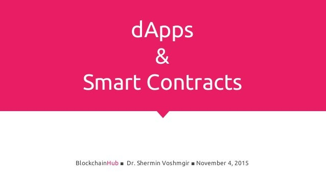 dApps & Smart Contracts BlockchainHub ■ Dr. Shermin Voshmgir ■ November 4, 2015