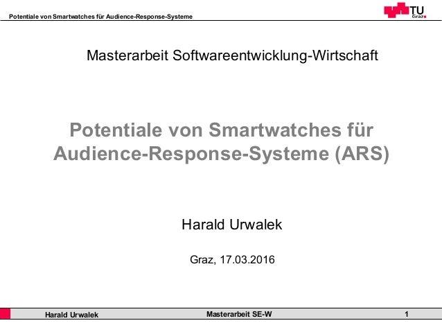 Potentiale von Smartwatches für Audience-Response-Systeme Professor Horst Cerjak, 19.12.2005 Masterarbeit SE-WHarald Urwal...