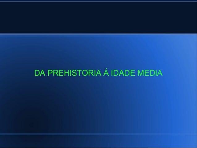 DA PREHISTORIA Á IDADE MEDIA
