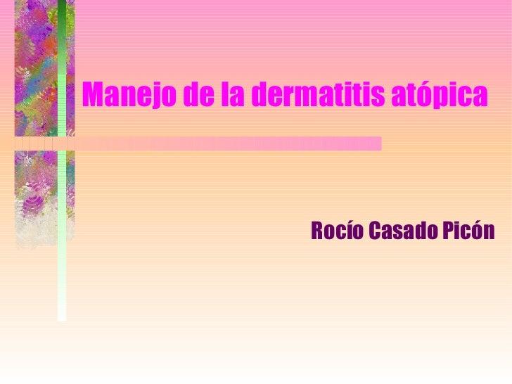 Manejo de la dermatitis atópica Rocío Casado Picón