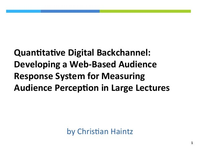 Quan%ta%ve Digital Backchannel: Developing a Web-‐Based Audience Response System for Measuring Audi...