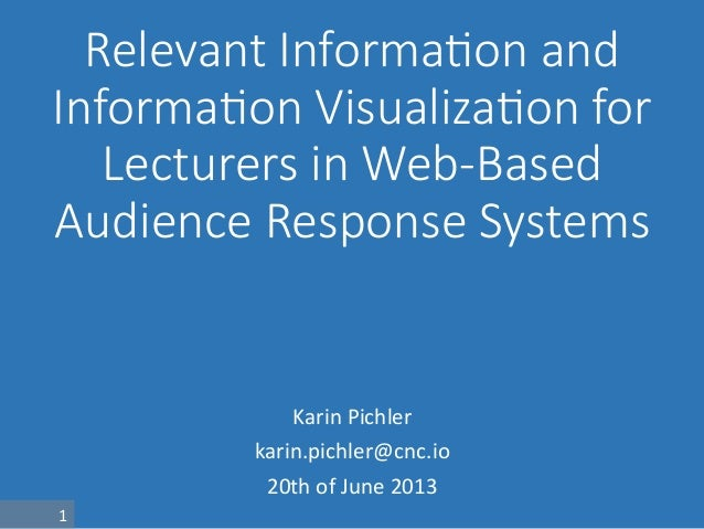 1	  Relevant  Informa.on  and  Informa.on  Visualiza.on  for  Lecturers  in  Web-­‐Based  Audience  Response  SystemsKarin...