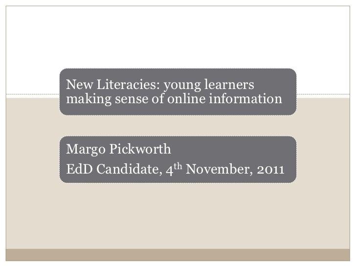 New Literacies: young learnersmaking sense of online informationMargo PickworthEdD Candidate, 4th November, 2011
