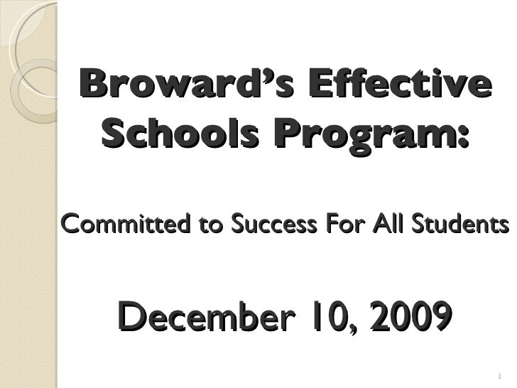 Broward's Effective Schools Program: Committed to Success For All Students December 10, 2009
