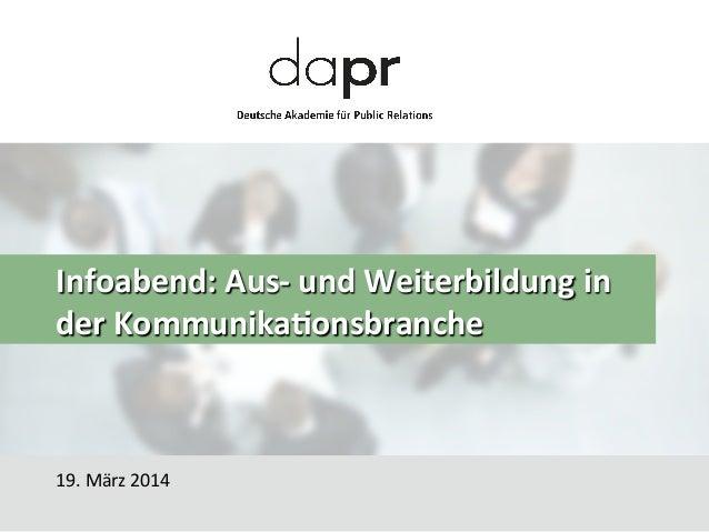 Infoabend:  Aus-‐  und  Weiterbildung  in   der  Kommunika8onsbranche   19.  März  2014