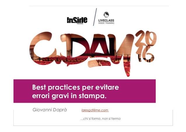 Best practices per evitare errori gravi in stampa. Giovanni Daprà laresgd@me.com …chi si forma, non si ferma