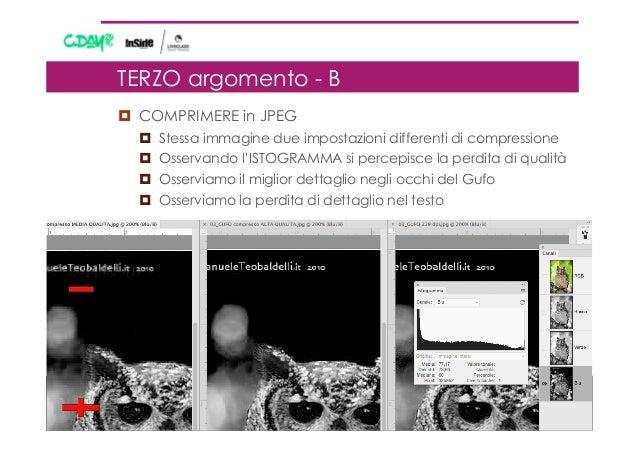¤ COMPRIMERE in JPEG ¤ Stessa immagine due impostazioni differenti di compressione ¤ Osservando l'ISTOGRAMMA si perc...