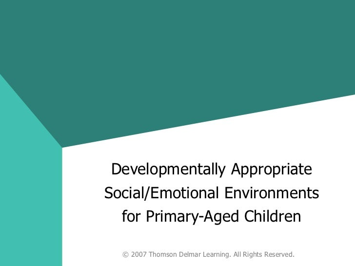 Developmentally Appropriate Social/Emotional Environments for Primary-Aged Children © 2007 Thomson Delmar Learning. All Ri...