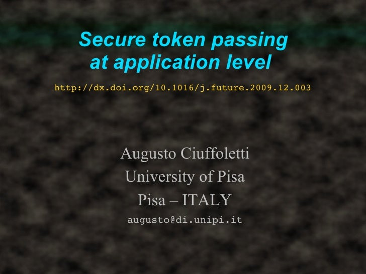 Secure token passing      at application level http://dx.doi.org/10.1016/j.future.2009.12.003                Augusto Ciuff...