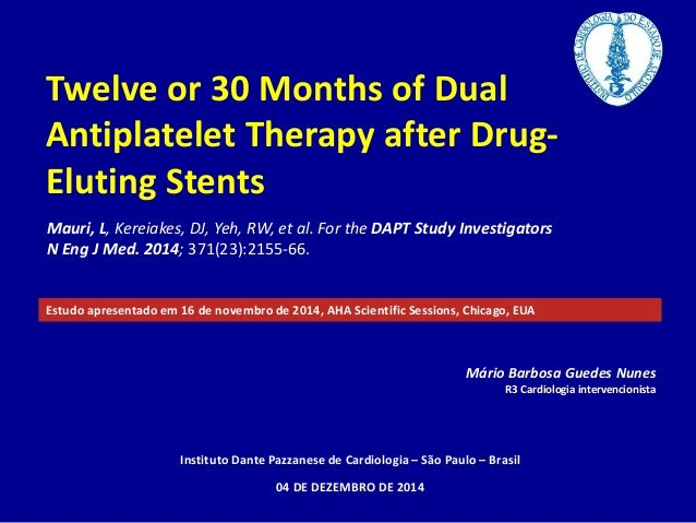 Twelve or 30 Months of Dual  Antiplatelet Therapy after Drug-  Eluting Stents  Mauri, L, Kereiakes, DJ, Yeh, RW, et al. Fo...