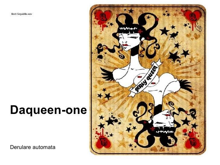 Daqueen-one Derulare automata