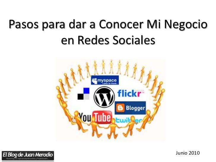 Pasos para dar a Conocer Mi Negocio en Redes Sociales<br />Junio 2010<br />