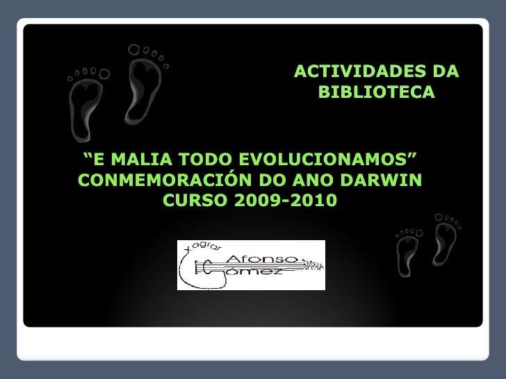 """ACTIVIDADES DA                    BIBLIOTECA    """"E MALIA TODO EVOLUCIONAMOS"""" CONMEMORACIÓN DO ANO DARWIN        CURSO 2009..."""