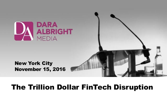 The Trillion Dollar FinTech Disruption New York City November 15, 2016